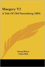 Margery V2: A Tale of Old Nuremberg (1893) - Georg Ebers, Clara Bell (Translator)