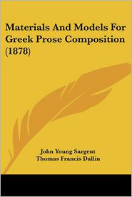 Materials and Models for Greek Prose Composition (1878) - John Young Sargent, Thomas Francis Dallin