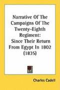 Narrative of the Campaigns of the Twenty-Eighth Regiment: Since Their Return from Egypt in 1802 (1835)
