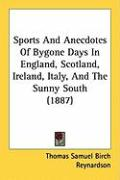 Sports and Anecdotes of Bygone Days in England, Scotland, Ireland, Italy, and the Sunny South (1887)