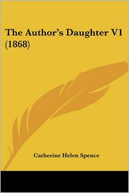 The Author's Daughter V1 (1868) - Catherine Helen Spence