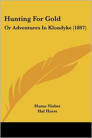 Hunting for Gold: Or Adventures in Klondyke (1897) - Hume Nisbet, Hal Hurst (Illustrator)