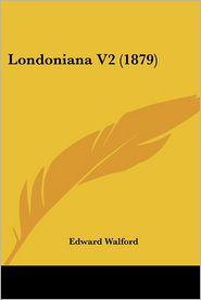 Londoniana V2 (1879) - Edward Walford