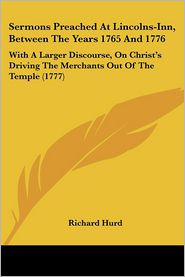 Sermons Preached At Lincolns-Inn, Between The Years 1765 And 1776 - Richard Hurd
