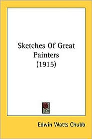 Sketches of Great Painters (1915) - Edwin Watts Chubb