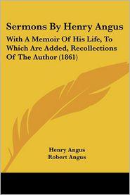 Sermons By Henry Angus - Henry Angus, Robert Angus (Editor)
