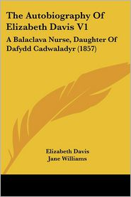 The Autobiography Of Elizabeth Davis V1 - Elizabeth Davis, Jane Williams (Editor)