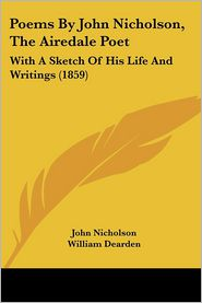 Poems By John Nicholson, The Airedale Poet - John Nicholson, William Dearden (Editor)