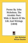 Poems by John Nicholson, the Airedale Poet: With a Sketch of His Life and Writings (1859)