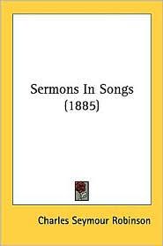 Sermons in Songs (1885) - Charles Seymour Robinson
