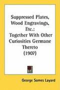 Suppressed Plates, Wood Engravings, Etc.: Together with Other Curiosities Germane Thereto (1907)