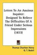 Letters to an Anxious Inquirer: Designed to Relieve the Difficulties of a Friend Under Serious Impressions (1833)