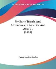My Early Travels and Adventures in America and Asia V1 (1895) - Henry Morton Stanley