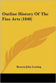 Outline History Of The Fine Arts (1840) - Benson John Lossing