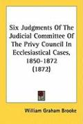 Six Judgments of the Judicial Committee of the Privy Council in Ecclesiastical Cases, 1850-1872 (1872)