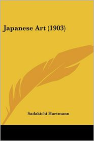 Japanese Art (1903) - Sadakichi Hartmann
