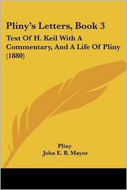 Pliny's Letters, Book 3: Text of H. Keil with a Commentary, and a Life of Pliny (1880) - Pliny, G.H. Rendall, John E.B. Mayor