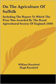On The Agriculture Of Suffolk - William Raynbird, Hugh Raynbird