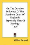 On the Curative Influence of the Southern Coast of England: Especially That of Hastings (1828)