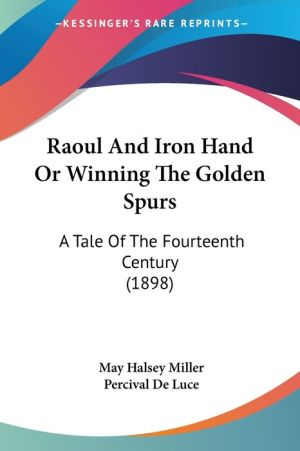Raoul and Iron Hand or Winning the Golden Spurs: A Tale of the Fourteenth Century (1898) - May Halsey Miller, Percival De Luce (Illustrator)