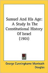 Samuel and His Age: A Study in the Constitutional History of Israel (1901) - George Cunninghame Monteath Douglas