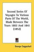 Second Series of Voyages to Various Parts of the World, Made Between the Years 1802 and 1841 (1852)
