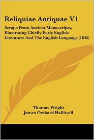 Reliquiae Antiquae V1 - Thomas Wright (Editor), J. O. Halliwell-Phillipps (Editor)
