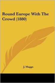 Round Europe with the Crowd (1880) - J. Maggs