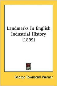 Landmarks in English Industrial History (1899) - George Townsend Warner
