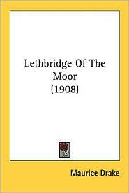 Lethbridge of the Moor (1908) - Maurice Drake