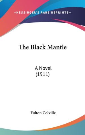 The Black Mantle: A Novel (1911) - Fulton Colville