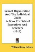 School Organization and the Individual Child: A Book for School Executives and Teachers (1912)