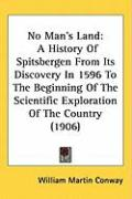 No Man's Land: A History of Spitsbergen from Its Discovery in 1596 to the Beginning of the Scientific Exploration of the Country (190