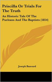 Priscilla Or Trials For The Truth - Joseph Banvard