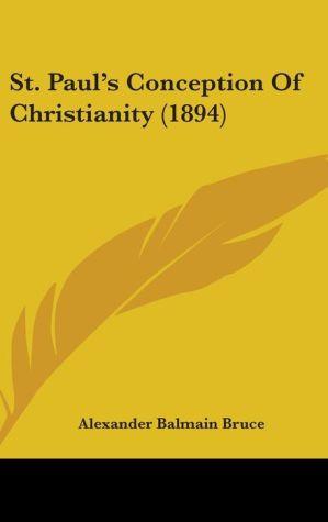 St. Paul's Conception of Christianity (1894) - Alexander Balmain Bruce
