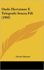 Onde Hertziane E Telegrafo Sonza Fili (1903) - Oreste Murani