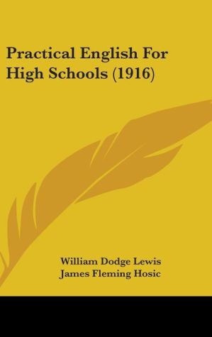 Practical English For High Schools (1916) - William Dodge Lewis, James Fleming Hosic