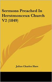 Sermons Preached In Herstmonceux Church V2 (1849) - Julius Charles Hare