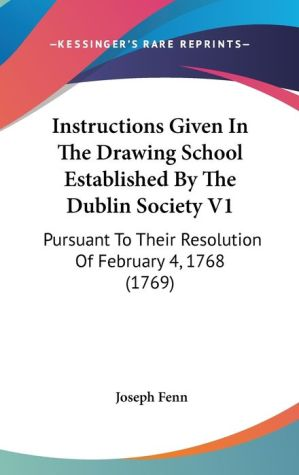 Instructions Given In The Drawing School Established By The Dublin Society V1