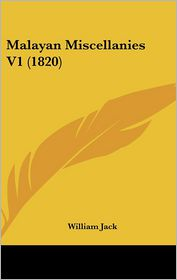 Malayan Miscellanies V1 (1820) - William Jack