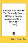 Records and Files of the Quarterly Courts of Essex County, Massachusetts V4: 1667-1671 (1914)