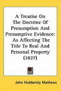 A Treatise on the Doctrine of Presumption and Presumptive Evidence: As Affecting the Title to Real and Personal Property (1827)