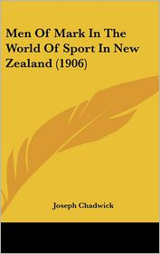 Men Of Mark In The World Of Sport In New Zealand (1906) - Joseph Chadwick