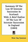 Summary of the Law of Intestate Succession in Scotland: With a Brief Outline of the Law of Intestate Succession in England (1884)