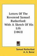 Letters of the Reverend Samuel Rutherford: With a Sketch of His Life (1863)