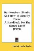 Our Northern Shrubs and How to Identify Them: A Handbook for the Nature Lover (1903)