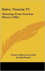Salve, Venetia V1 - Francis Marion Crawford, Joseph Pennell (Illustrator)
