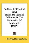 Outlines of Criminal Law: Based on Lectures Delivered in the University of Cambridge (1907)
