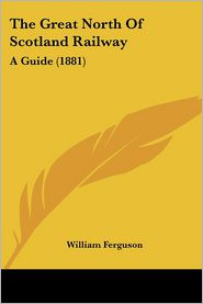 The Great North of Scotland Railway: A Guide (1881) - William Ferguson