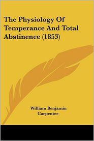 The Physiology of Temperance and Total Abstinence (1853) - William Benjamin Carpenter